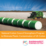 National Cotton Council Strengthens Program to Eliminate Plastic Contamination of US Cotton